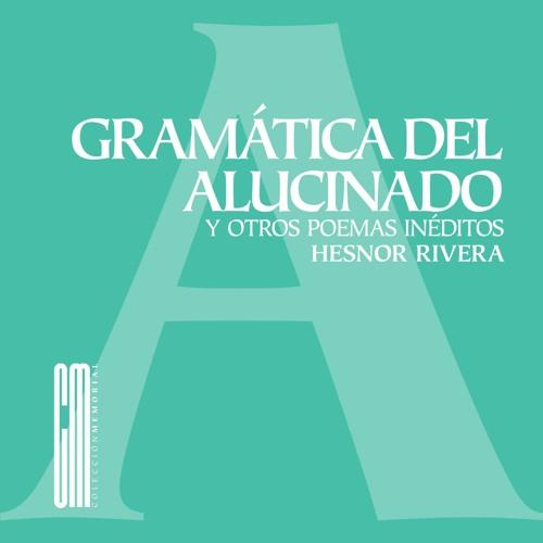 GRAMÁTICA DEL ALUCINADO - HESNOR RIVERA - LA POETECA