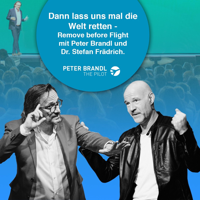Dann lass uns mal die Welt retten - Remove before Flight mit Peter Brandl und Dr. Stefan Frädrich