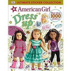 [READ PDF] EPUB Ultimate Sticker Collection: American Girl Dress-Up [R.A.R]