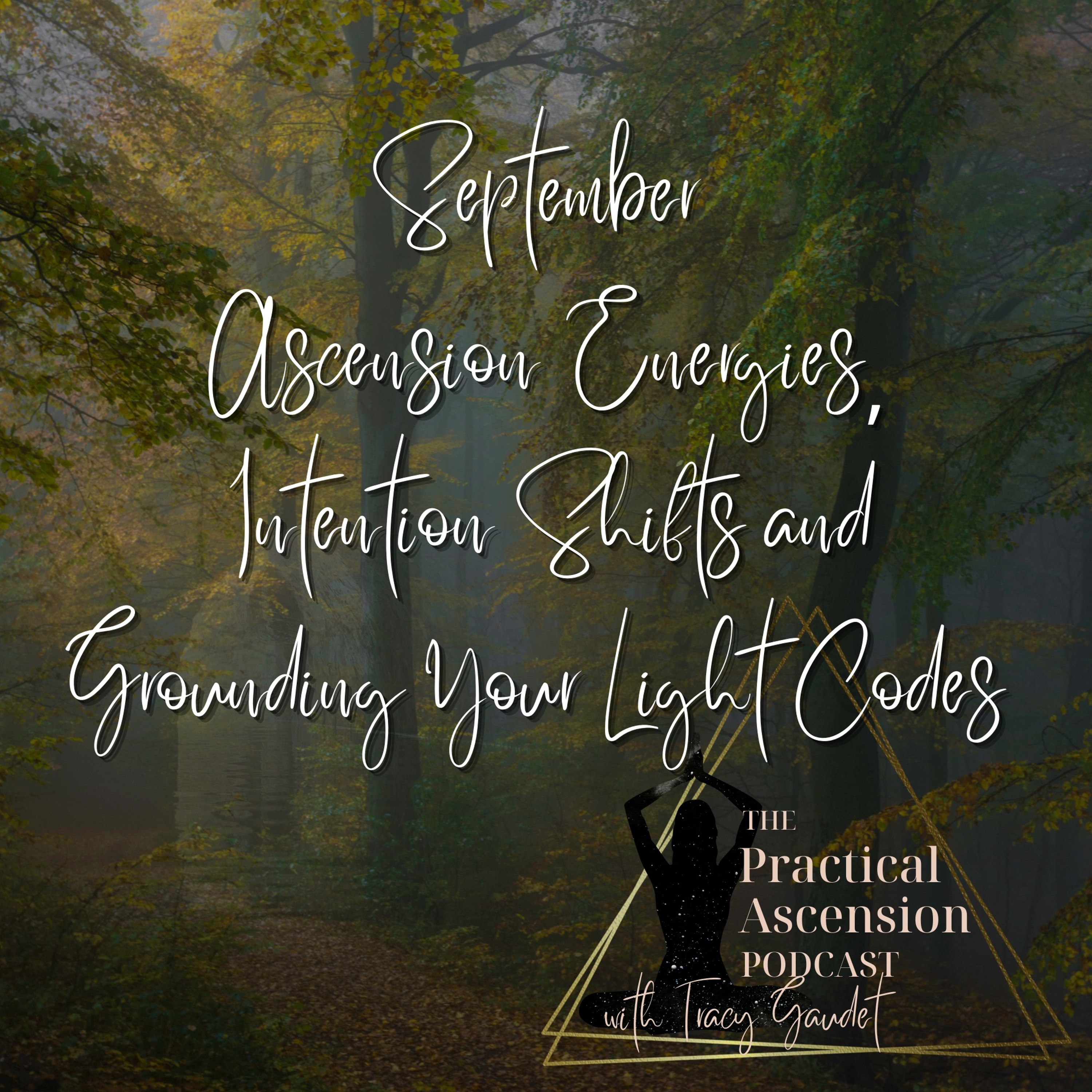 September 2021 Ascension Energies, Intention Shifts and Grounding Your Light Codes