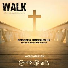 Walk-Episode 3: Discipleship