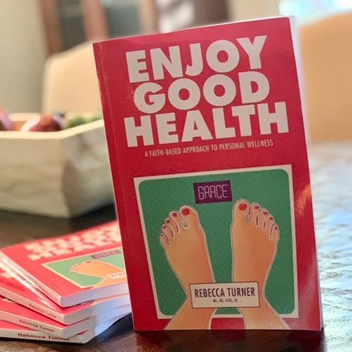 Enjoy Good Health: A faith-based approach to personal wellness.
