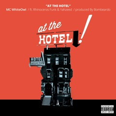 AT THE HOTEL - MC WhiteOwl ft. Sophisticated Savage, prod. by Bombeardo