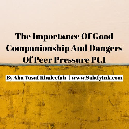The Importance Of Good Companionship And Dangers Of Peer Pressure Pt.1