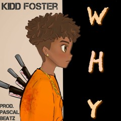 Kidd Foster - Why (Prod. Pascal)