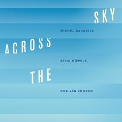 with Stijn Hüwels & Cok Van Vuuren: 'Across The Sky'