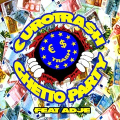 Yellow Claw presents €URO TRA$H - Ghetto Party (Ft. Adje)