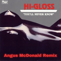 Hi-Gloss - You'll Never Know (Angus McDonald Remix)