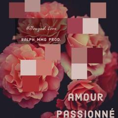 Amour Passionné | Gouyad Love - Ralph_MMG Prod.