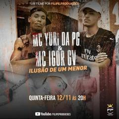 MC YURI DA PG & MC IGOR GV - ILUSÃO DE UM MENOR (DJ GRANFINO)