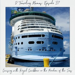 Episode 37 - Cruising on the Freedom Of The Seas Day 1