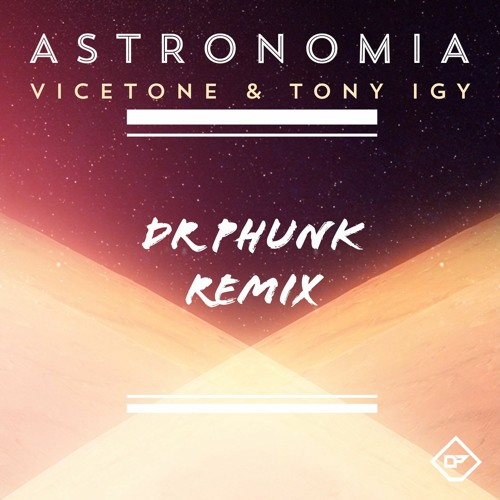 Vicetone & Tony Igy - Astronomia (Dr Phunk Remix)