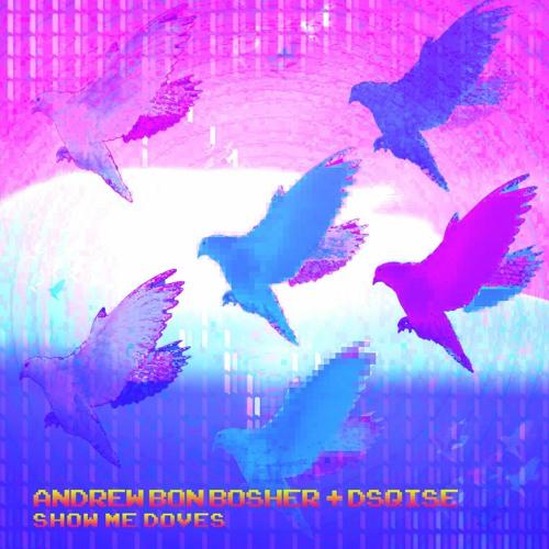 [FREE DL] Andrew Bon Bosher + DSQISE - Show Me Doves