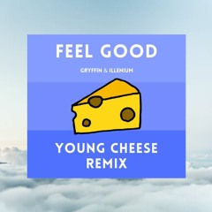 feel good - Gryffin & Illenium (young cheese remix)