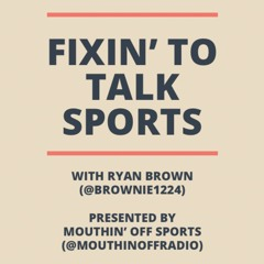 Fixin' To Talk Sports Episode 33