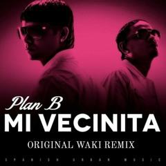 Plan B - Mi Vecinita (original Waki Remix)
