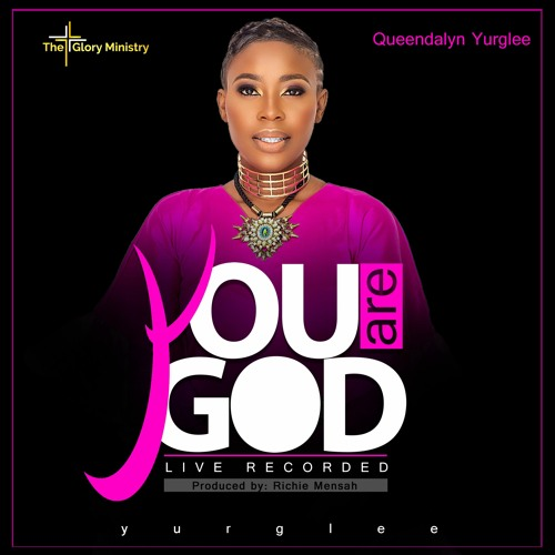 Queendalyn Yurglee - You Are God (Live Recorded) Prod By Richie Mensah Image