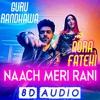 Download [8D AUDIO] Naach Meri Rani - Guru Randhawa & Nikhita Gandhi feat. Nora Fatehi Mp3