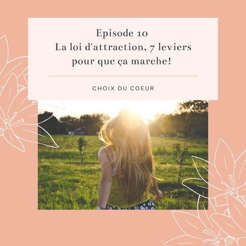 Episode 10 #La Loi d'attraction, 7 leviers pour que ça marche!