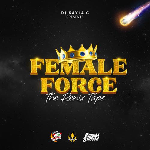 DJ Kayla G - FEMALE FORCE: The Dancehall & Soca REMIX TAPE (2021 Mixtape) @RIDDIMSTREAM