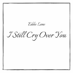 I Still Cry Over You