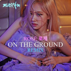 Rosé (로제) - On The Ground (Blastar Remix) - 공유하기
