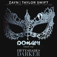 Tujamo Vs. ZAYN & Taylor Swift - I Don´t Wanna Keep Pushing Forever (DOMANI Mashup, DJ Vianu Remix)