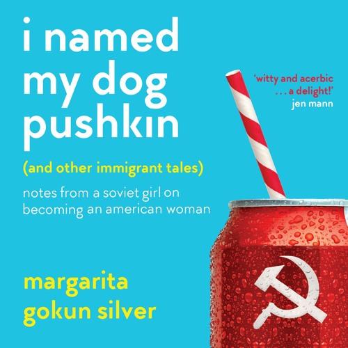 I Named My Dog Pushkin by Margarita Gokun Silver, narrated by Laurel Lefkow
