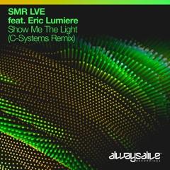 SMR LVE Feat. Eric Lumiere - Show Me The Light (C-Systems Remix)