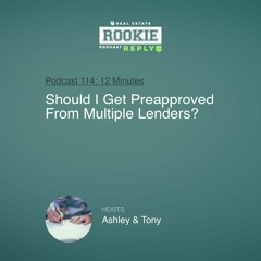 Rookie Podcast 114: Rookie Reply: Should I Get Preapproved From Multiple Lenders?