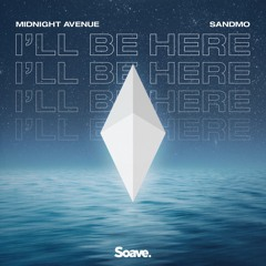 Midnight Avenue & SANDMO - I'll Be Here