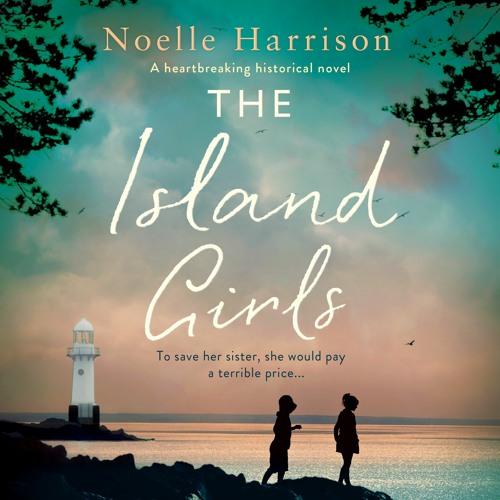 The Island Girls by Noelle Harrison, read by Amy Molloy