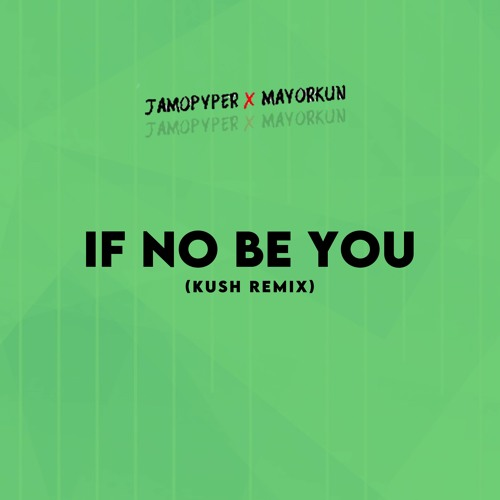 DJ Kush ft Jamopyper, Mayorkun - If No Be You (Kush Remix)