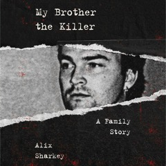 MY BROTHER THE KILLER by Alix Sharkey
