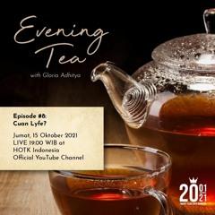 Evening Tea With Gloria Adhitya - Episode #8 Cuan Lyfe ? / October 15, 2021