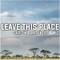 LAZELOW & Sredensse - Leave This Place