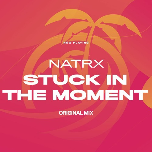 [OUT NOW!] NatrX - Stuck In The Moment (Original Mix) [TAR Oasis]