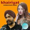 Download Khairiyat (Reprise)- Gurbachan Singh -Guru`s Music Mp3