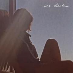 I33 - Like True