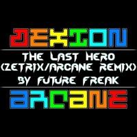 Future Freak Of Dexion - The Last Hero (Zetrix Of Arcane Remix)