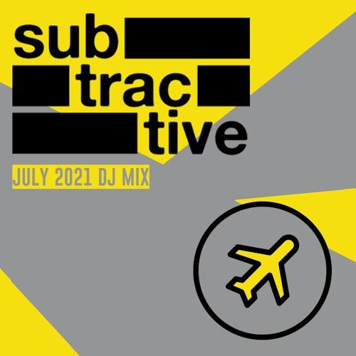 Subtractive - July 2021 DJ Mix