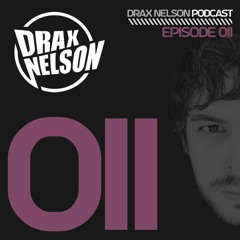 Drax Nelson Podcast - Episode 011