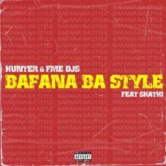 Hunter & FME DJs - Bafana Ba Style (feat. Shathi)