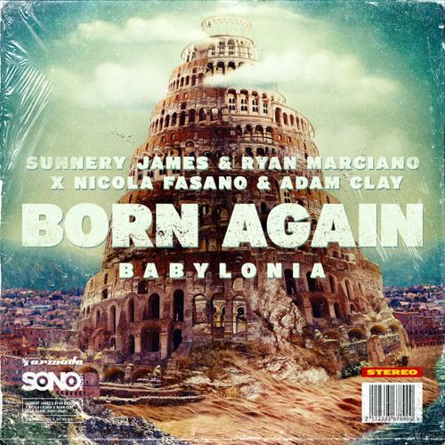 Sunnery James & Ryan Marciano x Nicola Fasano & Adam Clay - Born Again (Babylonia)