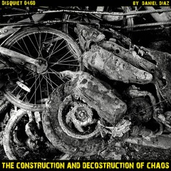 The Construction And Deconstruction Of Chaos (disquiet0460)