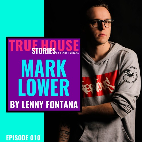 True House Stories w/ Mark Lower interview by Lenny Fontana #010