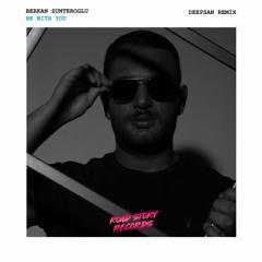 Berkan Sunteroglu - Be With You | Deepsan Remix