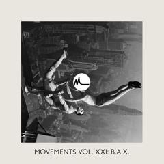 Movements Vol. XXI: B.A.X.