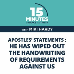 He Has Wiped Out the Handwriting of Requirements against Us   Apostles' Statements #9   Miki Hardy