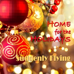 Suddenly Flying - Home For The Holidays (feat. Christopher Weeks)